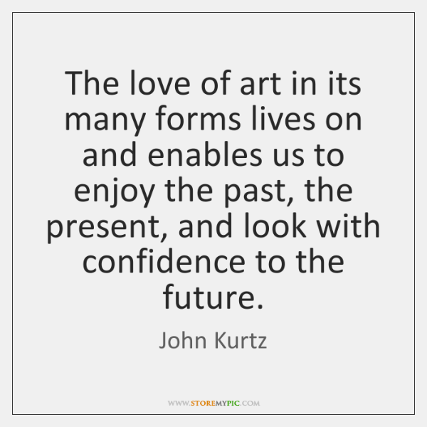 The love of art in its many forms lives on and enables ...