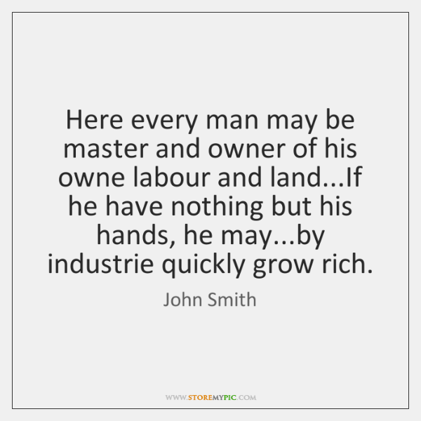 Here every man may be master and owner of his owne labour ...