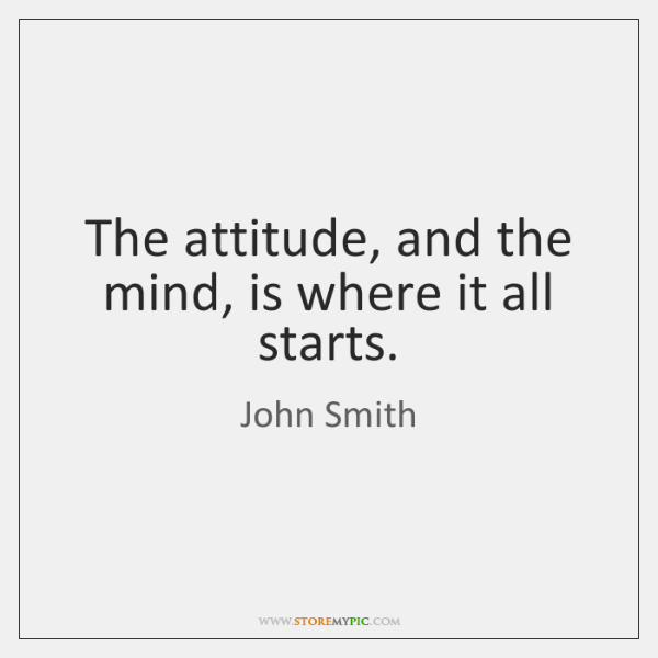The attitude, and the mind, is where it all starts.