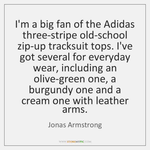 I'm a big fan of the Adidas three-stripe old-school zip-up tracksuit tops. ...