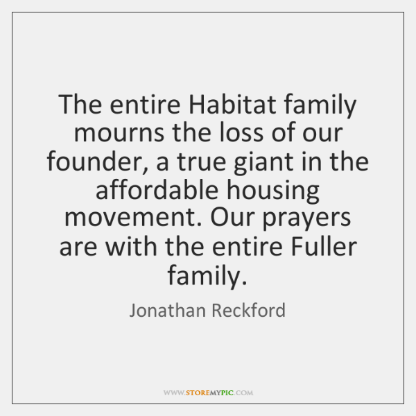 The entire Habitat family mourns the loss of our founder, a true ...