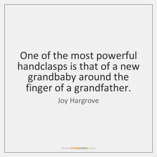 One of the most powerful handclasps is that of a new grandbaby ...
