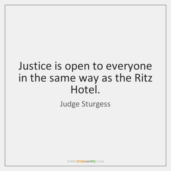 Justice is open to everyone in the same way as the Ritz ...