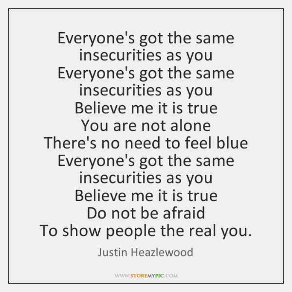 Everyone's got the same insecurities as you   Everyone's got the same insecurities ...