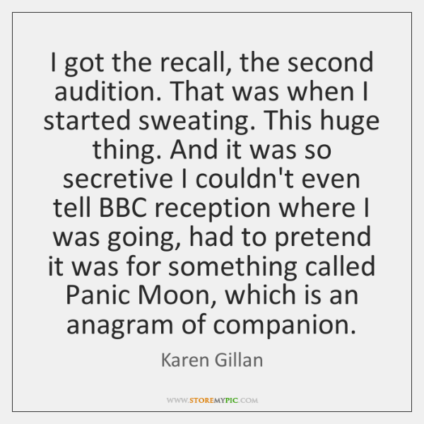 I got the recall, the second audition. That was when I started ...