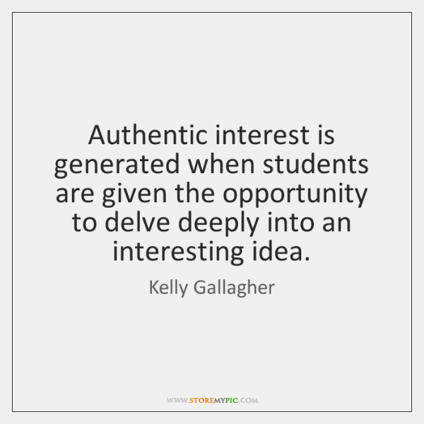 Authentic interest is generated when students are given the opportunity to delve ...