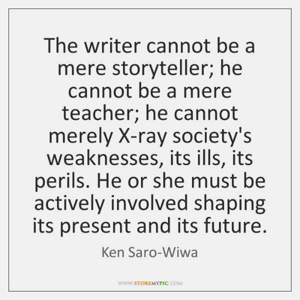 The writer cannot be a mere storyteller; he cannot be a mere ...