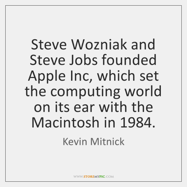 Steve Wozniak and Steve Jobs founded Apple Inc, which set the computing ...