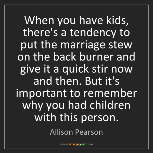 Allison Pearson: When you have kids, there's a tendency to put the marriage...