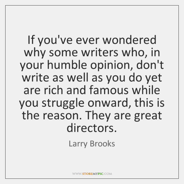 If you've ever wondered why some writers who, in your humble opinion, ...