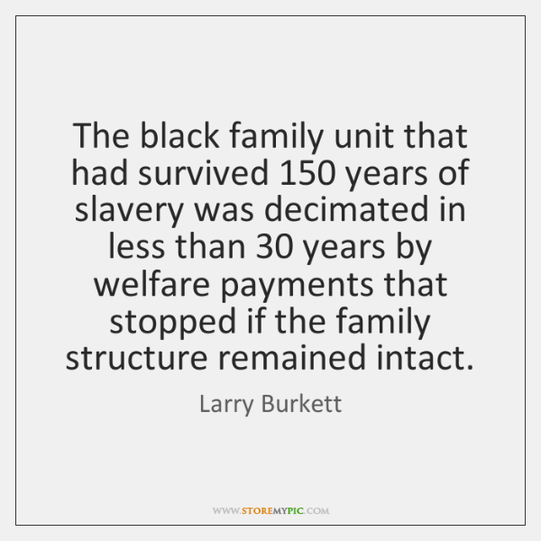 The black family unit that had survived 150 years of slavery was decimated ...