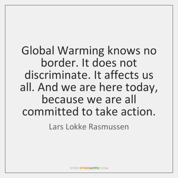 Global Warming knows no border. It does not discriminate. It affects us ...