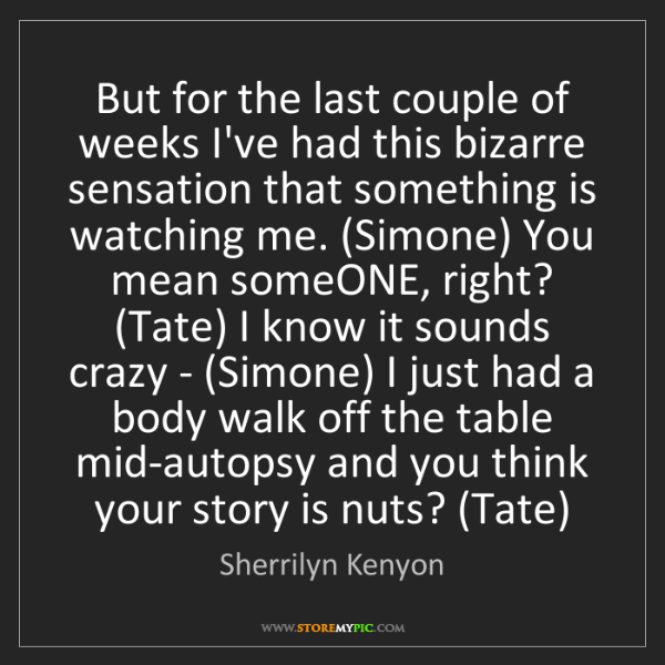 Sherrilyn Kenyon: But for the last couple of weeks I've had this bizarre...
