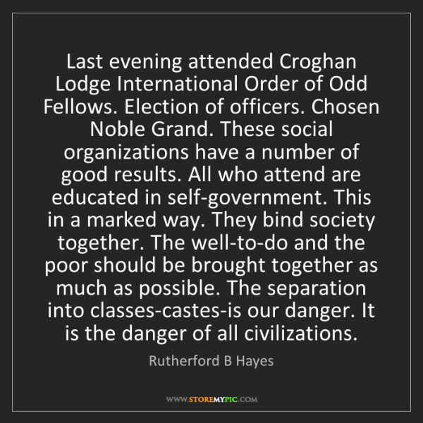 Rutherford B Hayes: Last evening attended Croghan Lodge International Order...