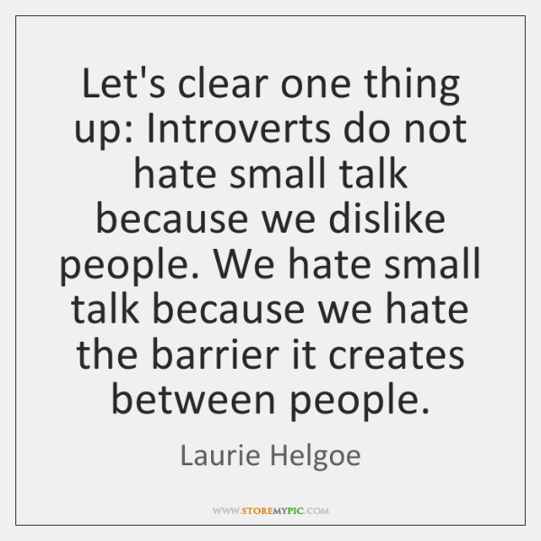 Lets Clear One Thing Up Introverts Do Not Hate Small Talk Because