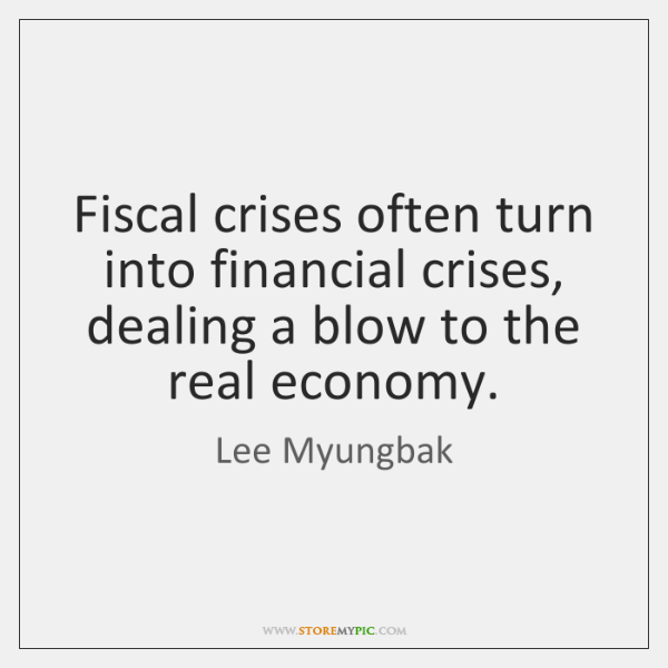 Fiscal crises often turn into financial crises, dealing a blow to the ...