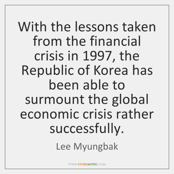 With the lessons taken from the financial crisis in 1997, the Republic of ...