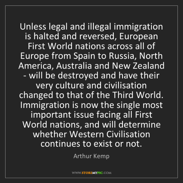 Arthur Kemp: Unless legal and illegal immigration is halted and reversed,...