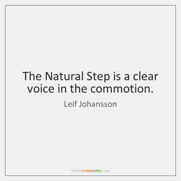 The Natural Step is a clear voice in the commotion.