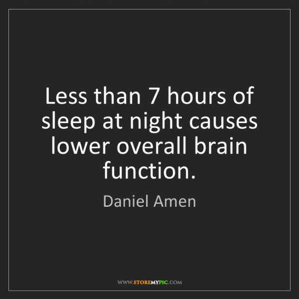 Daniel Amen: Less than 7 hours of sleep at night causes lower overall...