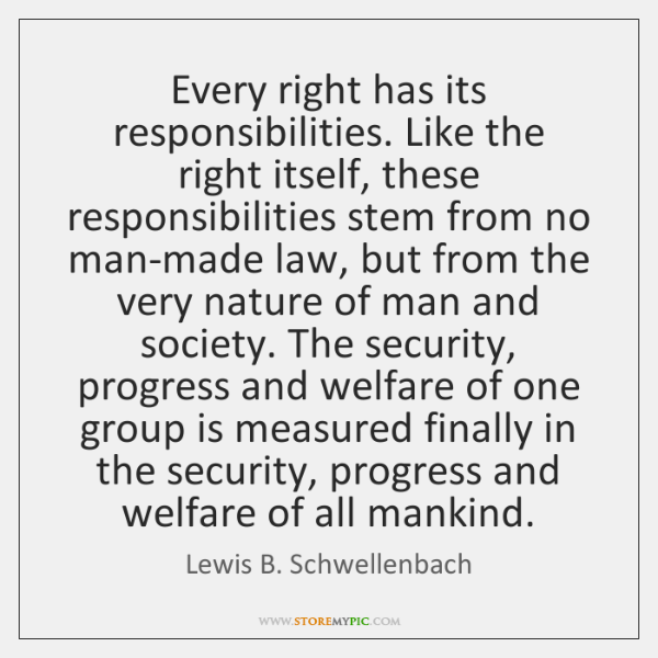 Every right has its responsibilities. Like the right itself, these responsibilities stem ...