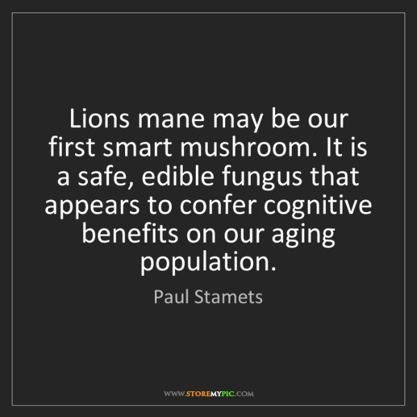 Paul Stamets: Lions mane may be our first smart mushroom. It is a safe,...