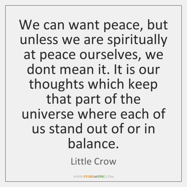 We can want peace, but unless we are spiritually at peace ourselves, ...