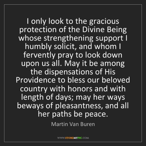 Martin Van Buren: I only look to the gracious protection of the Divine...