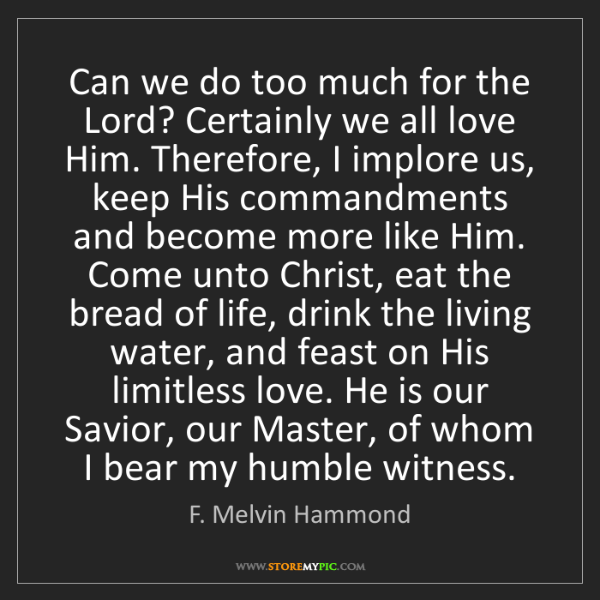 F. Melvin Hammond: Can we do too much for the Lord? Certainly we all love...