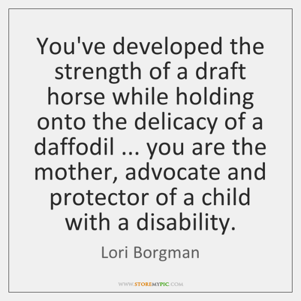 You've developed the strength of a draft horse while holding onto the ...