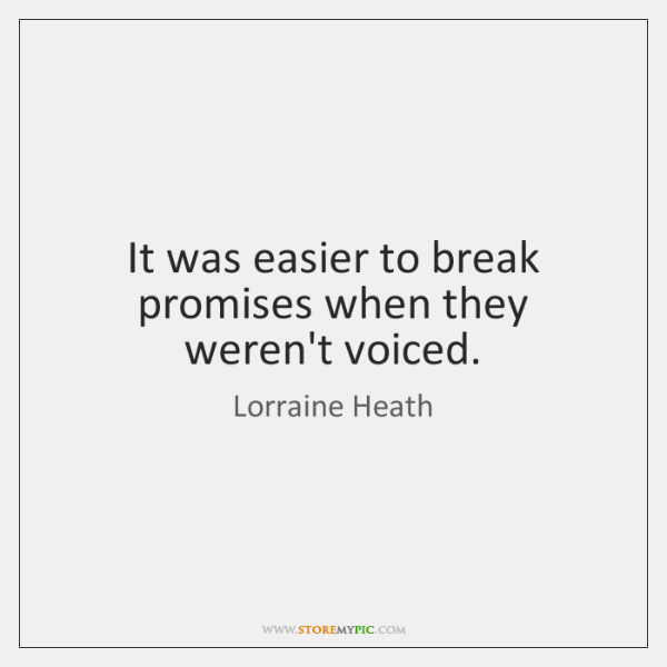 It was easier to break promises when they weren't voiced.