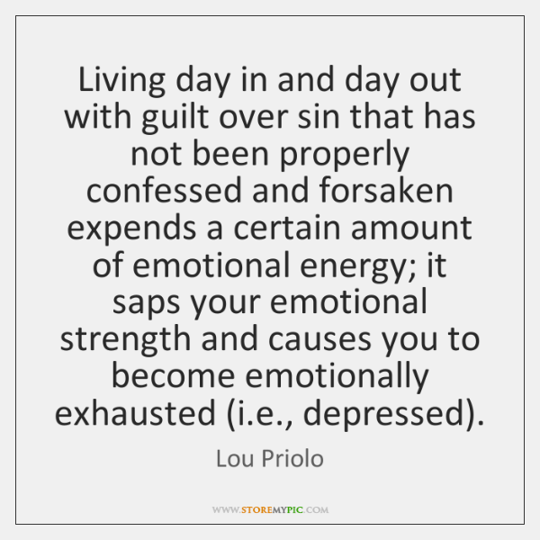 Living day in and day out with guilt over sin that has ...