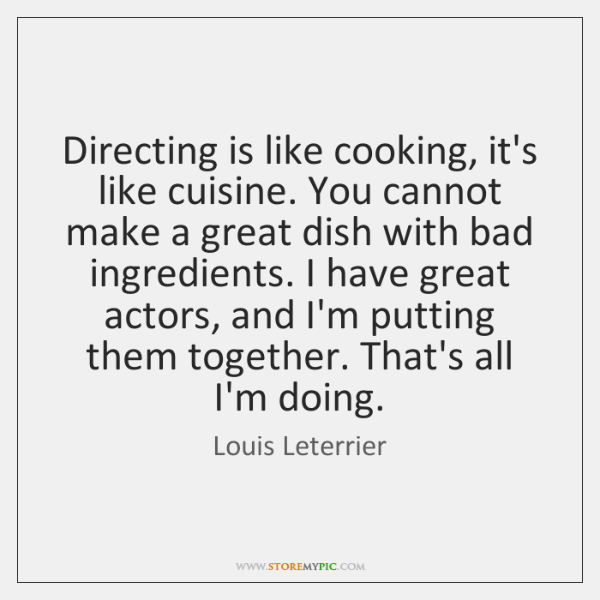 Directing Is Like Cooking It S Like Cuisine You Cannot Make A