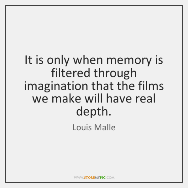 It is only when memory is filtered through imagination that the films ...