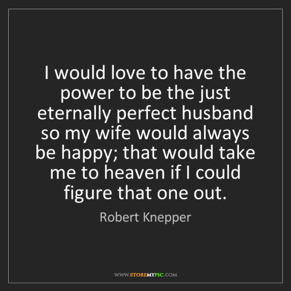 Robert Knepper: I would love to have the power to be the just eternally...