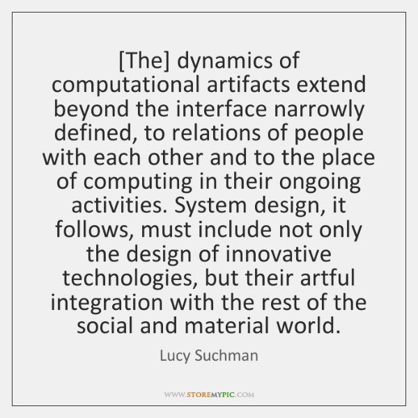 [The] dynamics of computational artifacts extend beyond the interface narrowly defined, to ...