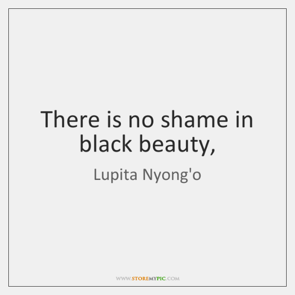 There is no shame in black beauty,