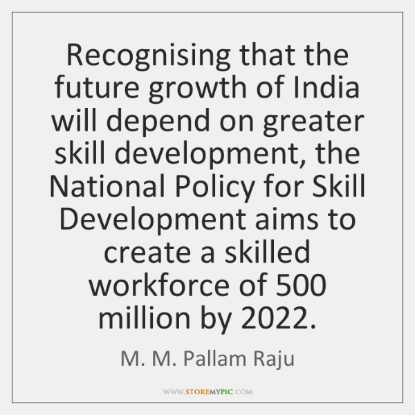 Recognising that the future growth of India will depend on greater skill ...
