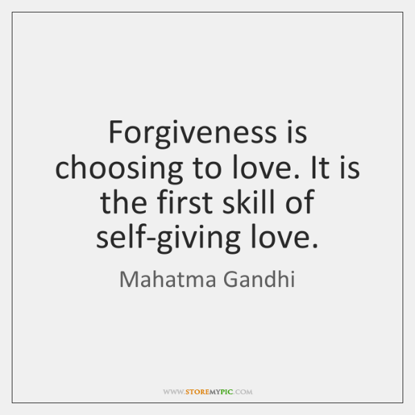 Forgiveness is choosing to love. It is the first skill of self-giving ...