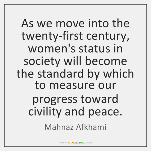 As we move into the twenty-first century, women's status in society will ...