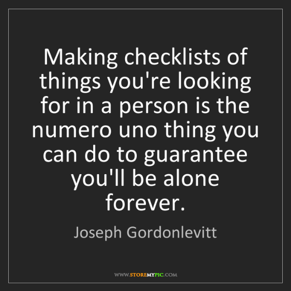 Joseph Gordonlevitt: Making checklists of things you're looking for in a person...