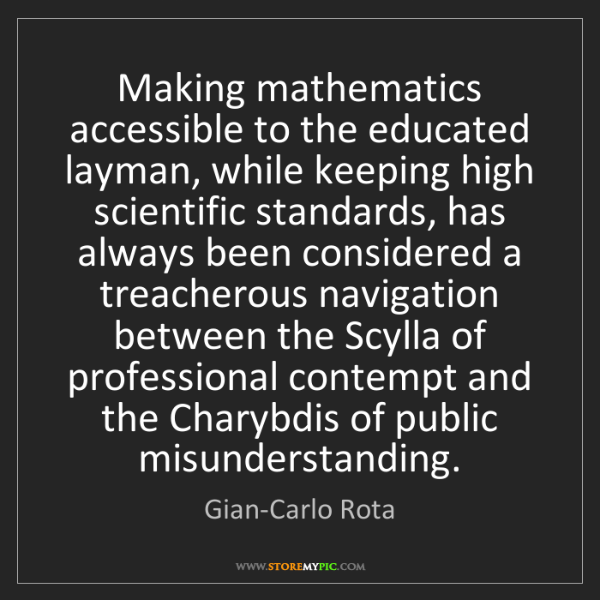 Gian-Carlo Rota: Making mathematics accessible to the educated layman,...