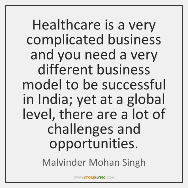 Healthcare is a very complicated business and you need a very different ...