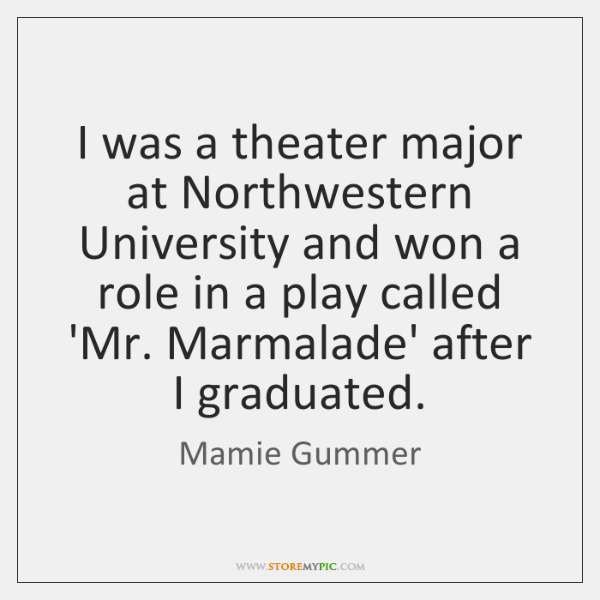 I was a theater major at Northwestern University and won a role ...