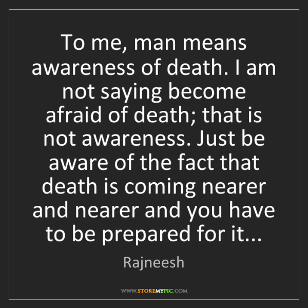 Rajneesh: To me, man means awareness of death. I am not saying...