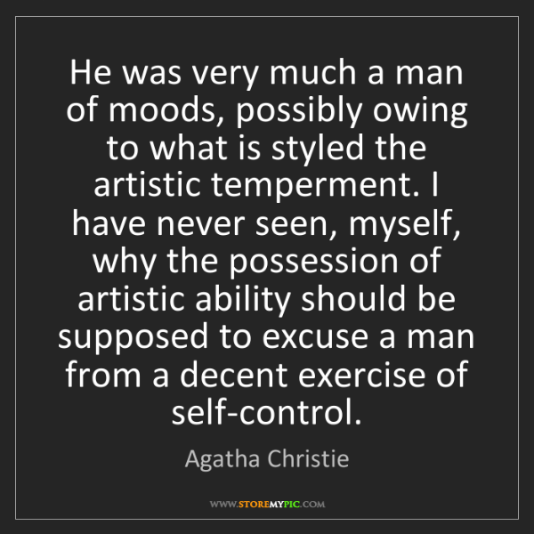 Agatha Christie: He was very much a man of moods, possibly owing to what...