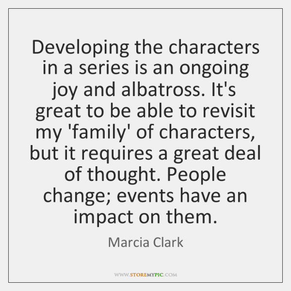 Developing the characters in a series is an ongoing joy and albatross. ...