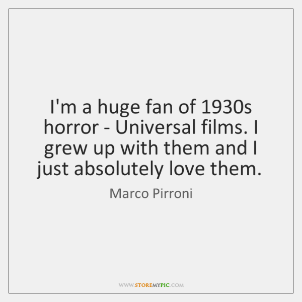 I'm a huge fan of 1930s horror - Universal films. I grew ...