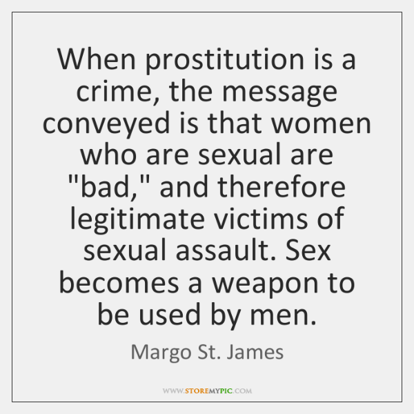 When prostitution is a crime, the message conveyed is that women who ...
