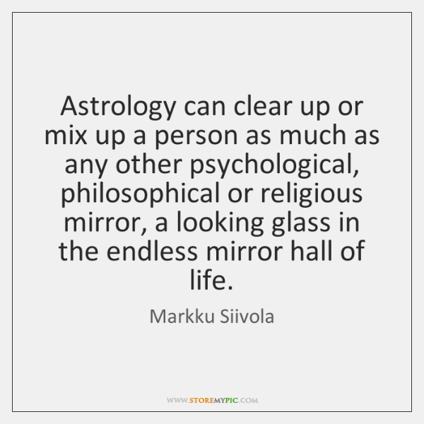Astrology can clear up or mix up a person as much as ...